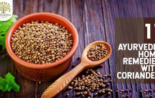 Best 11 Ayurvedic Home Remedies with Coriander